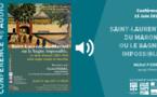 """[Patrimoine à domicile] : de chez vous, (Ré)écoutez la conférence de Michel PIERRE """"Saint-Laurent du Maroni ou le bagne impossible"""""""