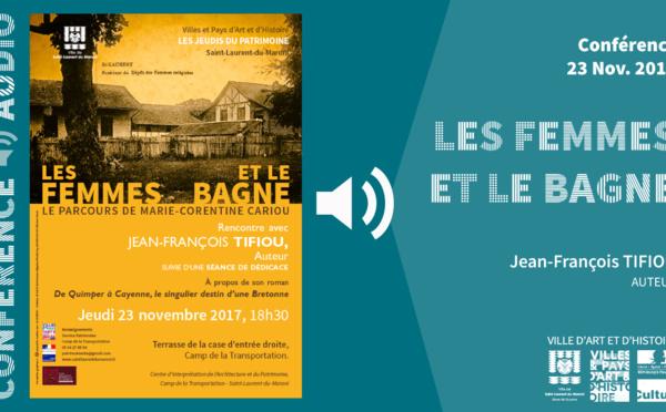 """[Patrimoine à la maison] :  De chez vous, (Ré)écoutez la conférence de Jean-François TIFIOU """" Les femmes et le bagne : le parcours de Marie-Corentine CARIOU """""""