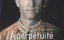 Jean-Lucien Sanchez,  À perpétuité Relégués au bagne de Guyane